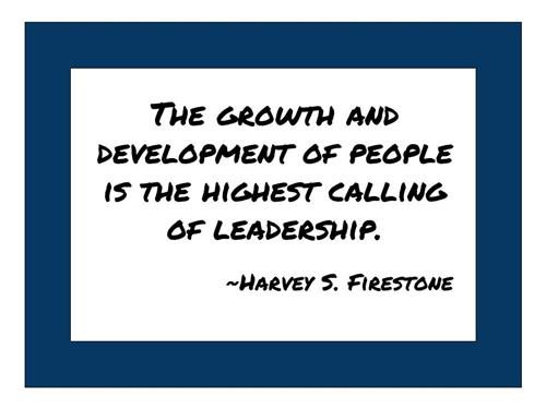 Firestone Quote  The growth and development of people is the highest calling of leadership.